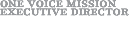 One Voice Mission EXECUTIVE DIRECTOR